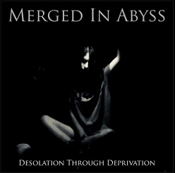 Merged In Abyss - Desolation Through Deprivation