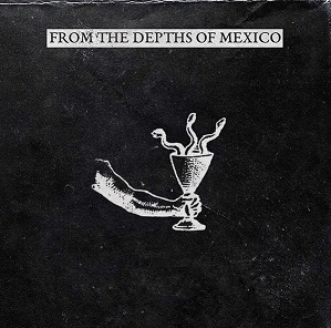 FROM THE DEPTHS OF MEXICO