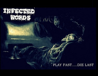 INFECTED WORDS - Play Fast.....Die Last
