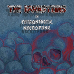 THE KARNSTEINS-FHTAGNTASTIC NECROPUNK